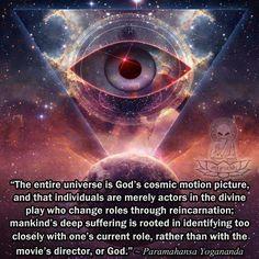 The universe is God's cosmic motion picture  ~Paramahansa Yogananda