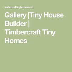 Gallery |Tiny House Builder | Timbercraft Tiny Homes