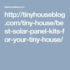 http://tinyhouseblog.com/tiny-house/best-solar-panel-kits-for-your-tiny-house/