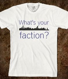 What's your Faction Tee  I'm divergent. WHAT