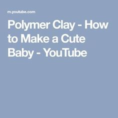 Polymer Clay - How to Make a Cute Baby - YouTube