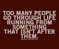 Stop running and turn around
