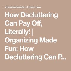 How Decluttering Can Pay Off, Literally! | Organizing Made Fun: How Decluttering Can Pay Off, Literally!