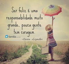 Ser feliz é uma responsabilidade grande...