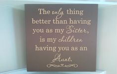 Personalized wooden sign w vinyl quote  The only thing better than having you as my Sister is my children having you as an Aunt