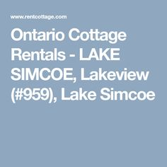 This two storey, 2500 square foot cottage with 145 feet of private waterfront offers spectacular views overlooking the sparkling waters of Lake Simcoe and Kempenfelt. Ontario Cottages, Cottage Rentals, Sparkling Waters, Rental Search, Lake View