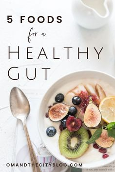 5 Foods for a Healthy Gut | In this post, I share the 5 foods I eat (almost) daily to keep my stomach healthy and happy, plus tips for how to easily incorporate them into your diet. | Om & the City #OmAndTheCity #GutHealth #HealthyLivingTips #HealthyEating #CleanDiet #Wellness #HealthyGut