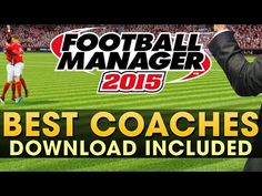 Best Football Manager 2015 Coaches | Passion4FM.com