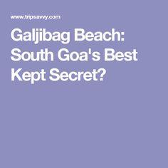 Galjibag Beach: South Goa's Best Kept Secret?