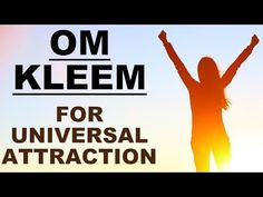 OM KLEEM : MANTRA FOR UNIVERSAL ATTRACTION : VERY POWERFUL ! – DHYAANGURU