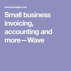 Small business invoicing, accounting and more—Wave