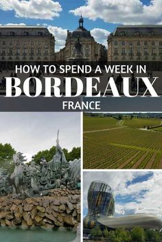 How to Spend a Week in Bordeaux France. What to do in Bordeaux. Bordeaux itinerary.