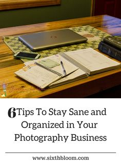 Photography Tips | 6 Tips To Stay Sane and Organized in Your Photography Business