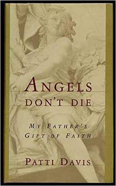 Angels Don& Die: My Father& Gift of Faith Gifts For Father, My Father, 40th President, Gift Of Faith, Presidential Libraries, Inspirational Books, Relationships Love, Memoirs, Books To Read