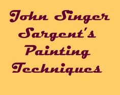 Extensive notes on John Singer Sargent's painting technique derived from a variety of sources. Hope you find them useful.