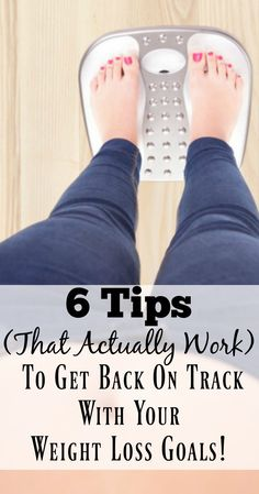 6 Tips to Get Back on Track With Your Weight Loss Goals. If you are feeling way off track on your weight loss journey then try these 6 tips. They will help get you started again and motivate to keep you going.