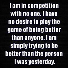 life quote- compete with noone