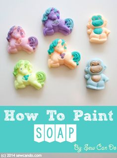 Sew Can Do: How to paint soap for gorgeous detailing and use 3-Dimensional silicone molds.  Super easy and makes an amazing gift!  Will totally wow the kids (especially any My Little Pony fans)