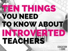 Ten Things You Need to Know about Introverted Teachers - Education to the Core Teacher Education, Teacher Tools, New Teachers, Teaching Kindergarten, Student Teaching, Teaching Resources, Teaching Ideas, Teacher Quotes, Teacher Humor