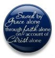 The Grace Button: Saved by grace alone through faith alone on account of Christ alone