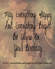 """May everything happy and bright be yours on your birthday."" #quote # birthday #design"