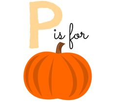 P is for Pumpkin Printable...cute for playroom!
