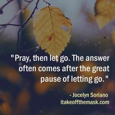 Quote by Jocelyn Soriano at itakeoffthemask.com Good Life Quotes, Life Is Good, Staying Positive, Letting Go, Pray, Let It Be, Lets Go, Life Is Beautiful, Move Forward
