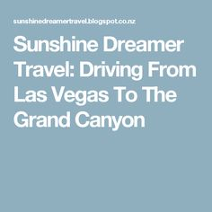 Sunshine Dreamer Travel: Driving From Las Vegas To The Grand Canyon