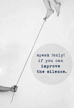 speak only if you can improve the silence. #silence #speak