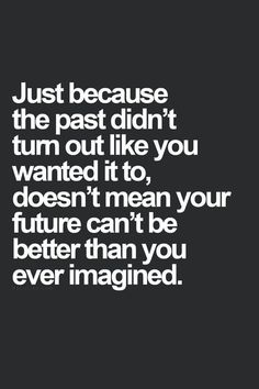 Just because your past didn't turn out like you wanted to, doesn't mean your future can't be better... #inspiration