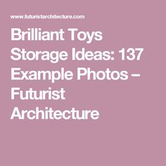Brilliant Toys Storage Ideas: 137 Example Photos – Futurist Architecture