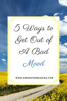 5 Ways to Get out of a Bad Mood #positivity #happiness #mood #tips #steps #mindfulness
