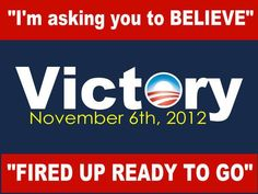 I'm fired up and ready to go FORWARD ..  Give Obama the congress he deserves.  Vote for democrats across the ballot!
