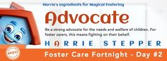 Be a strong advocate for the needs and welfare of children. For foster carers, this means fighting on their behalf.