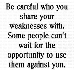 if you accept your weaknesses though even if tried to use against you won't matter...