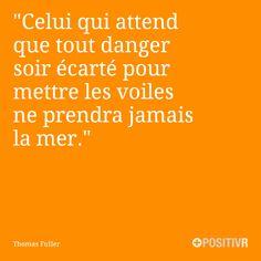 """""""Celui qui attend que tout danger soit écarté pour mettre les voiles ne prendra jamais la mer.""""  Thomas Fuller  #futur #courage #citation #citations #france #quote #followme"""