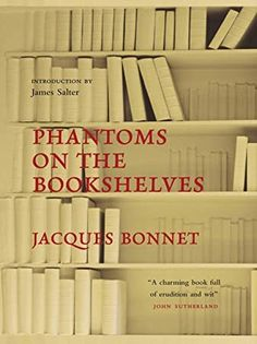 Buy Phantoms on the Bookshelves by Jacques Bonnet, James Salter, Siân Reynolds and Read this Book on Kobo's Free Apps. Discover Kobo's Vast Collection of Ebooks and Audiobooks Today - Over 4 Million Titles! Got Books, Books To Read, Wit And Wisdom, Reading Levels, What To Read, Book Photography, Book Making, Free Reading, Book Nerd