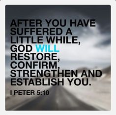 1 Peter 5:10). We all must endure long suffering however it is only for a little while. It isn't in vain, to torture, and/or to cause you to grow weary. Although there are times when you may feel and think these ways it isn't His Truth! Understand that through long suffering a perfect work is being done. He will restore, support and strengthen you. Endure until the end