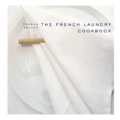 The French Laundry Cookbook -Thomas Keller
