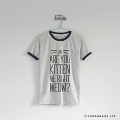 Are You Kitten Me Right Now Meow? Ringer Tee   Graphic Tee   Teen Fashion  Kiss Me Bang Bang   Funny Quote   Cat Lover