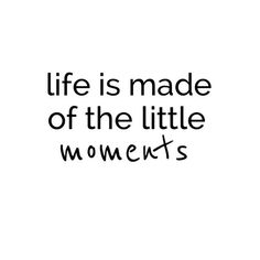 Life is not forever...enjoy the little things that most won't notice until it's too late. Everyday is a gift. Enjoy !
