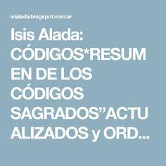 """Isis Alada: CÓDIGOS*RESUMEN DE LOS CÓDIGOS SAGRADOS""""ACTUALIZADOS  y  ORDENADOS PARA FACILITAR SU BÚSQUEDA POR """"Isis Alada""""  Cnalizados por Agesta"""