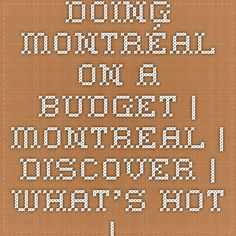 Doing Montréal on a budget | Montreal | Discover | What's Hot | News | Tourism Montreal