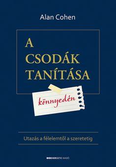 Alan Cohen: A csodák tanítása könnyedén Mantra, Law Of Attraction, Budapest, Ale, Success, Quotes, Books, Products, Book