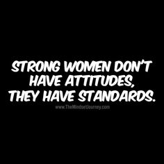 Strong women don't have attitudes, they have standards. #tmj #themindsetjourney #strong #women #attitude #standards
