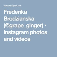 Frederika Brodzianska (@grape_ginger) • Instagram photos and videos