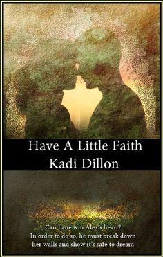 Have a Little Faith by Kadi Dillon