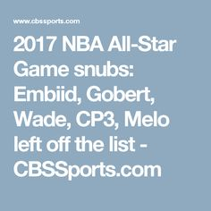 2017 NBA All-Star Game snubs: Embiid, Gobert, Wade, CP3, Melo left off the list - CBSSports.com