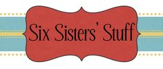 Six sisters stuff, GREAT ideas!!!