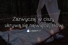 Zazwyczaj w ciszy ukrywa się najwięcej słów... www.Likepin.pl